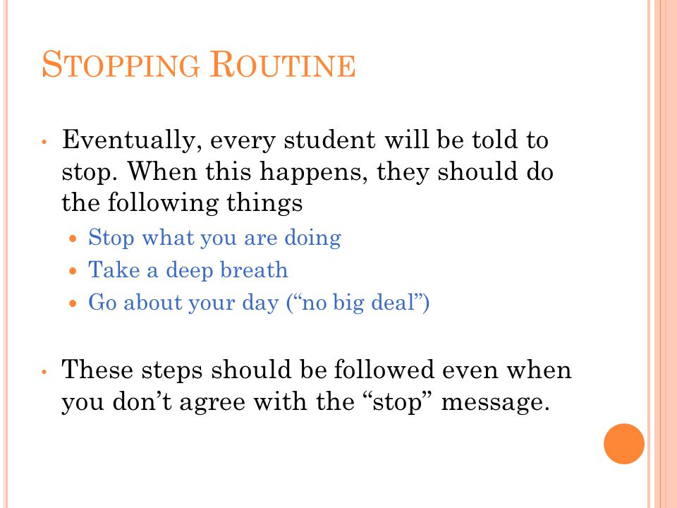 S TOPPING R OUTINE Eventually, every student will be told to stop.