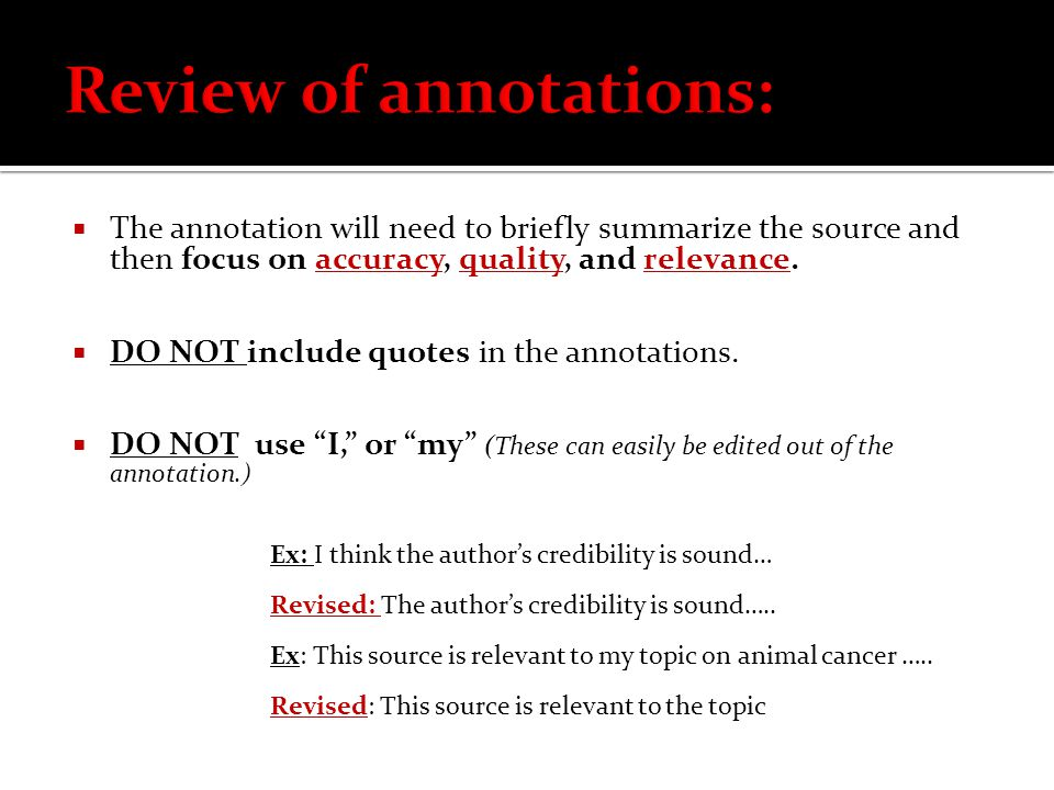  The annotation will need to briefly summarize the source and then focus on accuracy, quality, and relevance.  DO NOT include quotes in the annotati