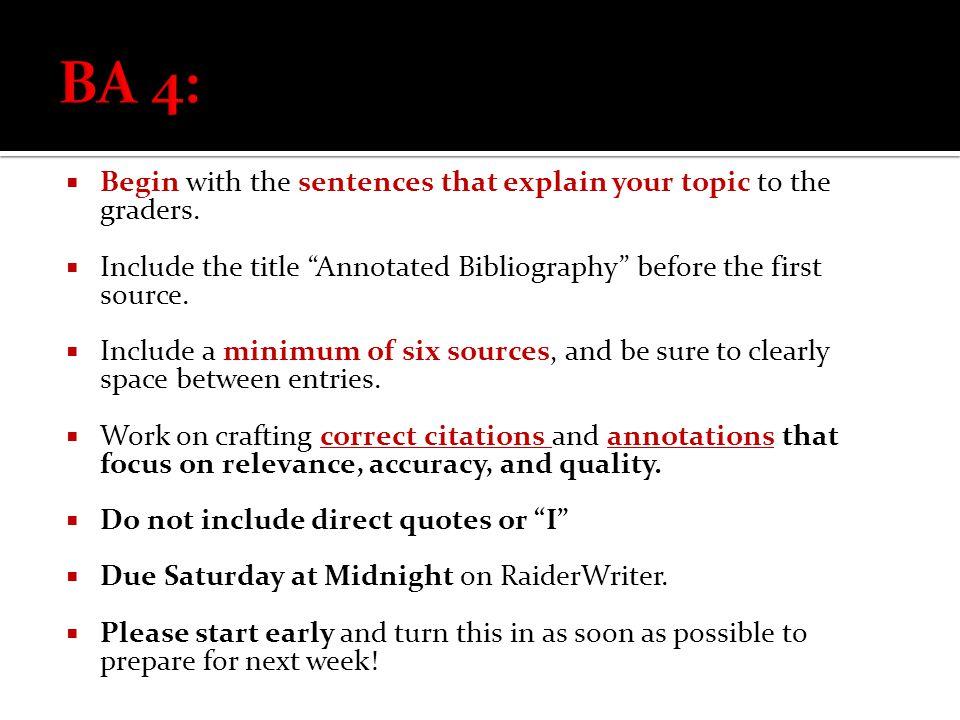 " Begin with the sentences that explain your topic to the graders.  Include the title ""Annotated Bibliography"" before the first source.  Include a m"