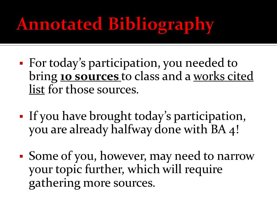  For today's participation, you needed to bring 10 sources to class and a works cited list for those sources.  If you have brought today's participa