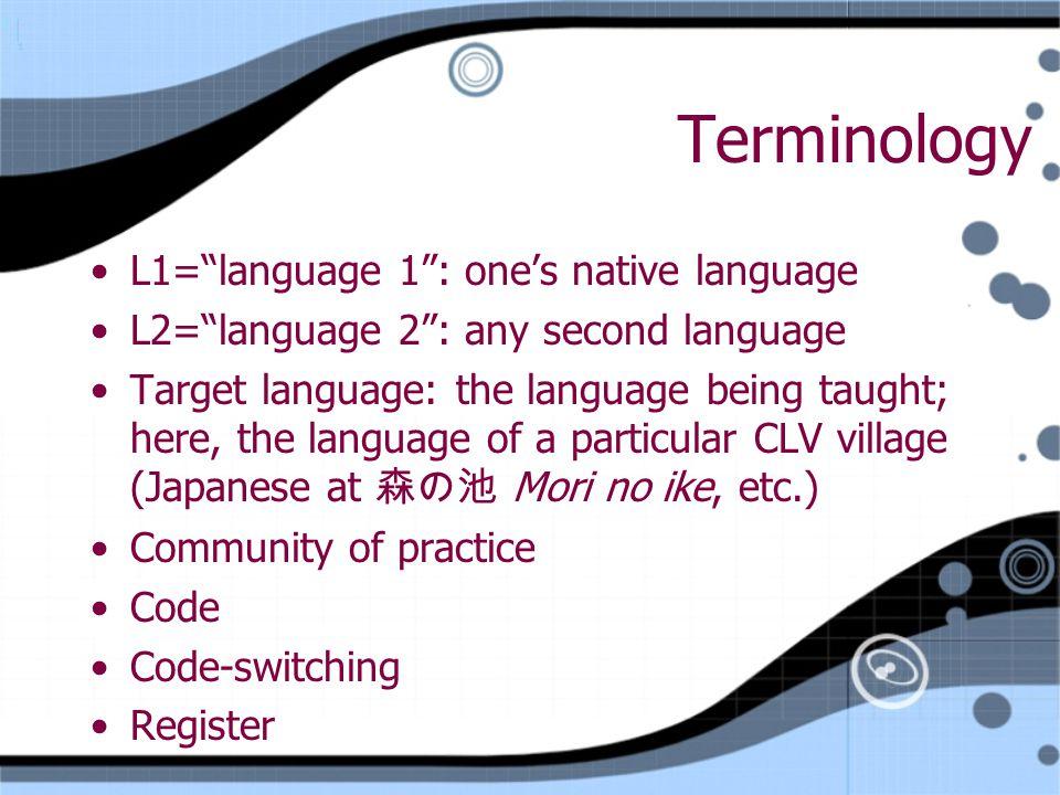"Terminology L1=""language 1"": one's native language L2=""language 2"": any second language Target language: the language being taught; here, the language"
