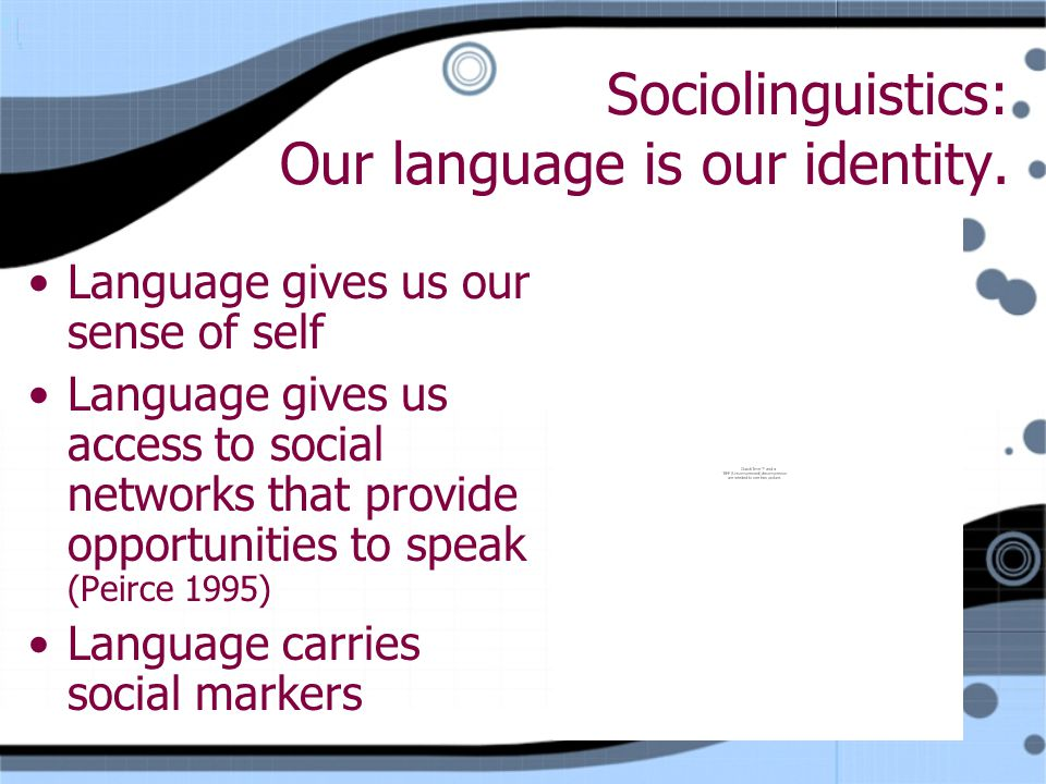 Sociolinguistics: Our language is our identity.