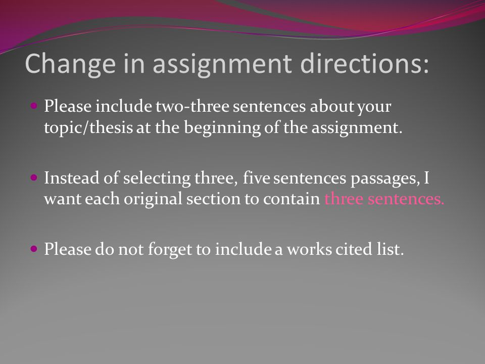 Change in assignment directions: Please include two-three sentences about your topic/thesis at the beginning of the assignment. Instead of selecting t