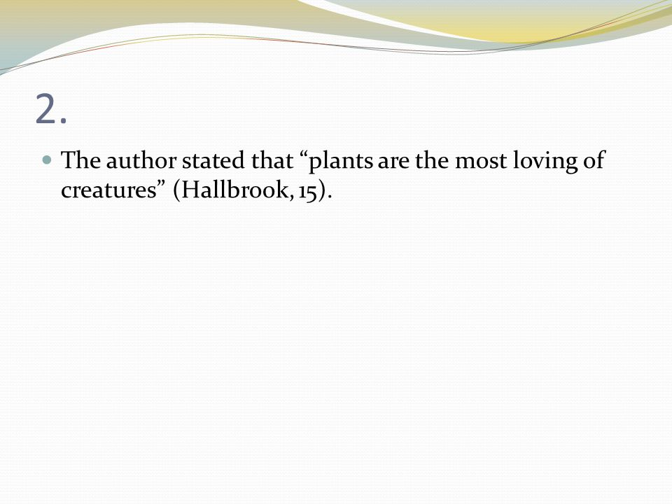 2. The author stated that plants are the most loving of creatures (Hallbrook, 15).