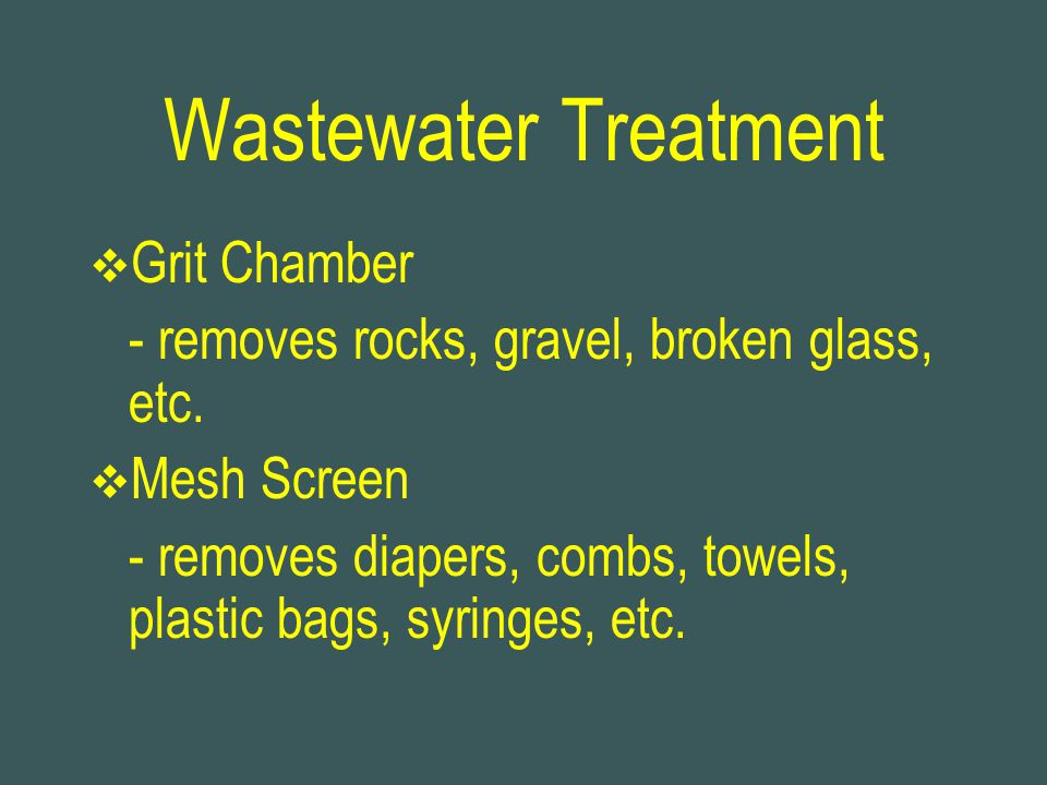 Wastewater Treatment  Grit Chamber - removes rocks, gravel, broken glass, etc.