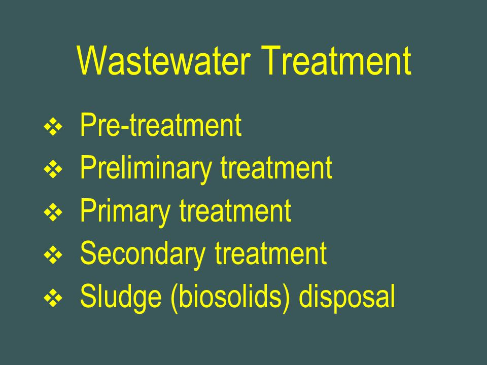  Pre-treatment  Preliminary treatment  Primary treatment  Secondary treatment  Sludge (biosolids) disposal Wastewater Treatment