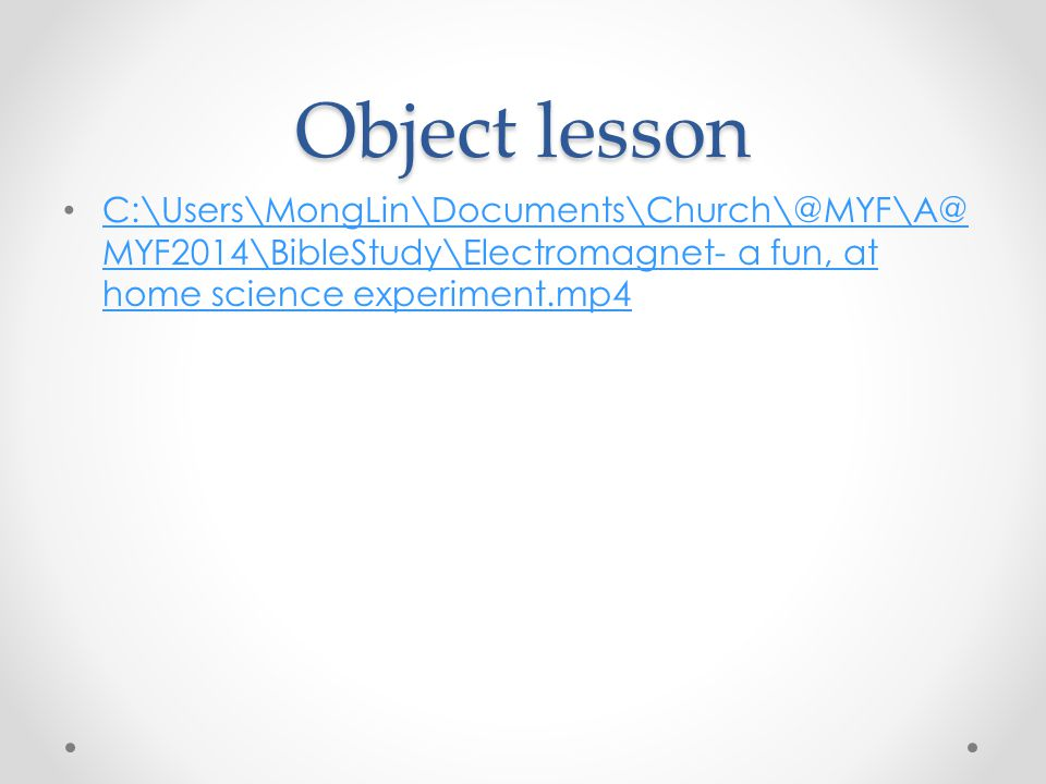 Object lesson C:\Users\MongLin\Documents\Church\@MYF\A@ MYF2014\BibleStudy\Electromagnet- a fun, at home science experiment.mp4 C:\Users\MongLin\Docum