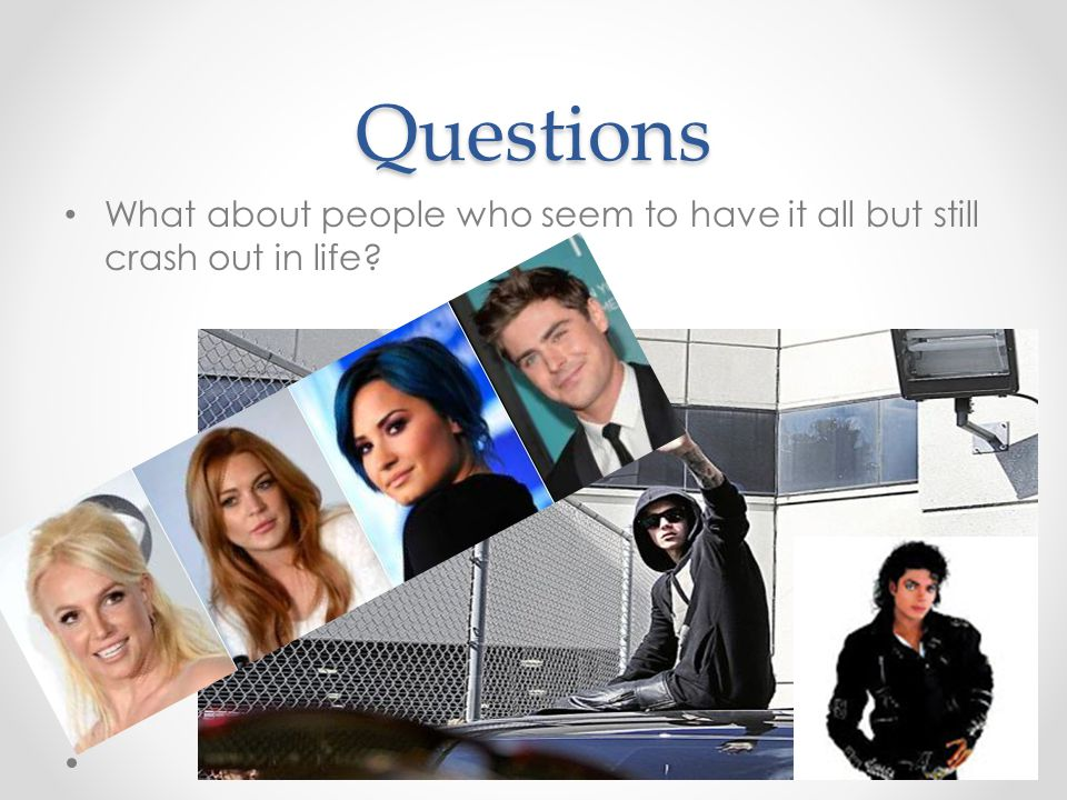 Questions What about people who seem to have it all but still crash out in life