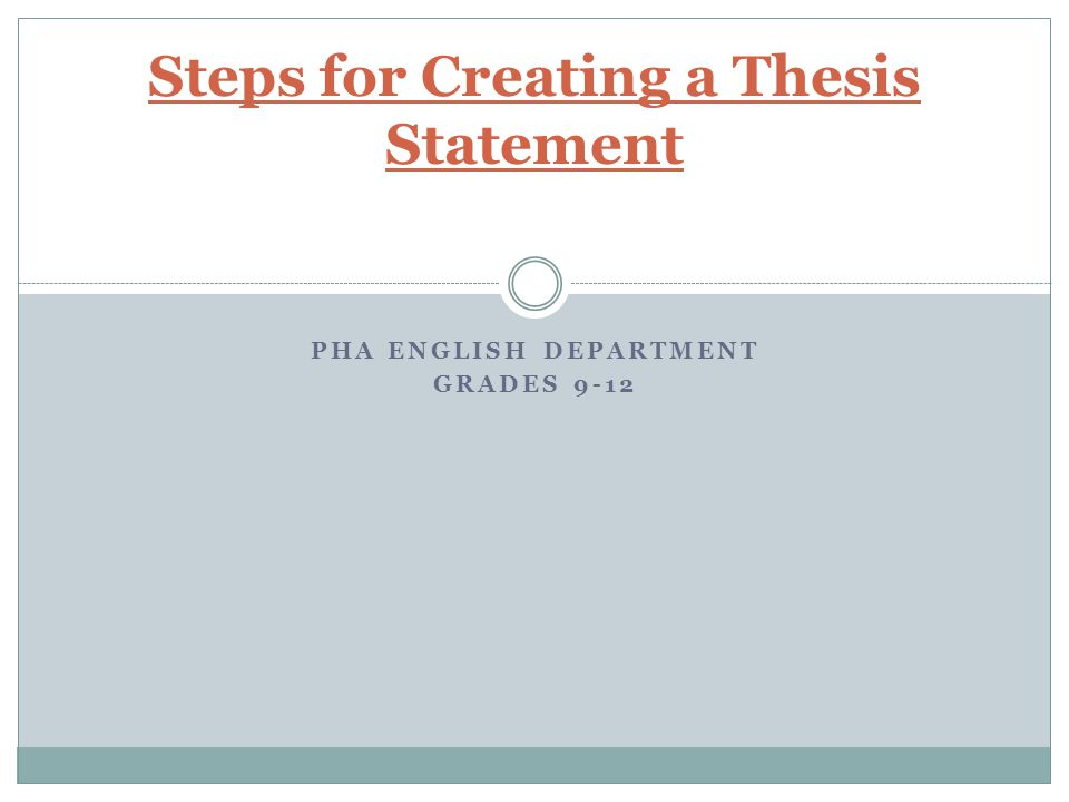 PHA ENGLISH DEPARTMENT GRADES 9-12 Steps for Creating a Thesis Statement