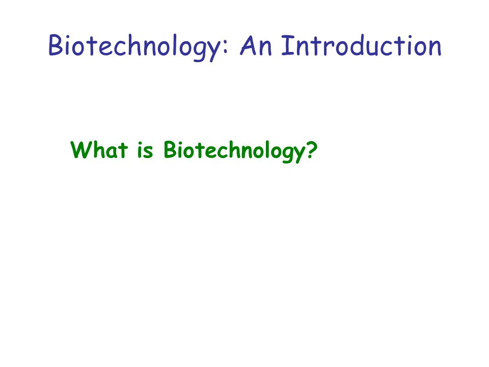 What is Biotechnology? Biotechnology: An Introduction