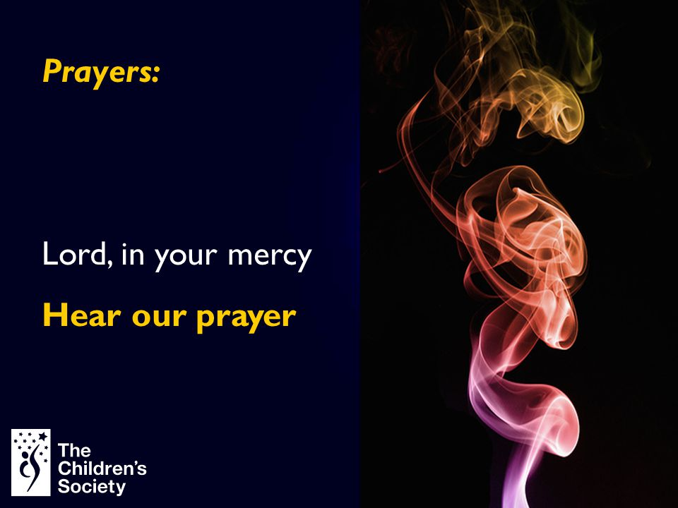 Prayers: Lord, in your mercy Hear our prayer