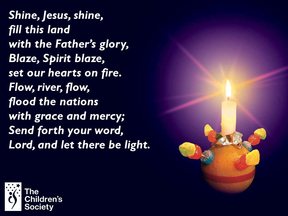 To complete the Christingle a candle Telling us of the world's true light.
