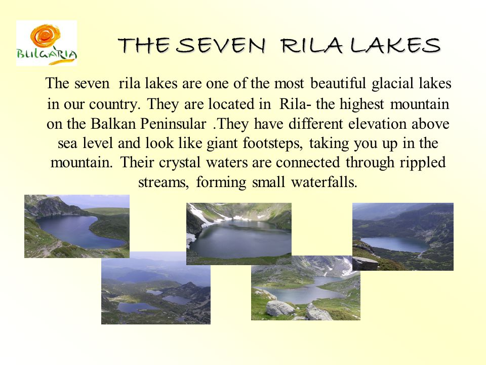 THE SEVEN RILA LAKES The seven rila lakes are one of the most beautiful glacial lakes in our country.