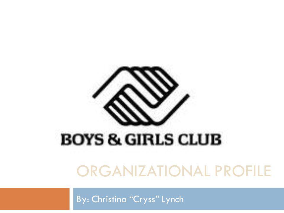 "ORGANIZATIONAL PROFILE By: Christina ""Cryss"" Lynch"