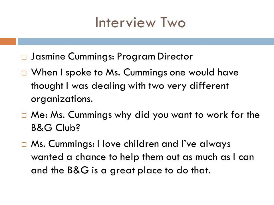 Interview Two  Jasmine Cummings: Program Director  When I spoke to Ms.