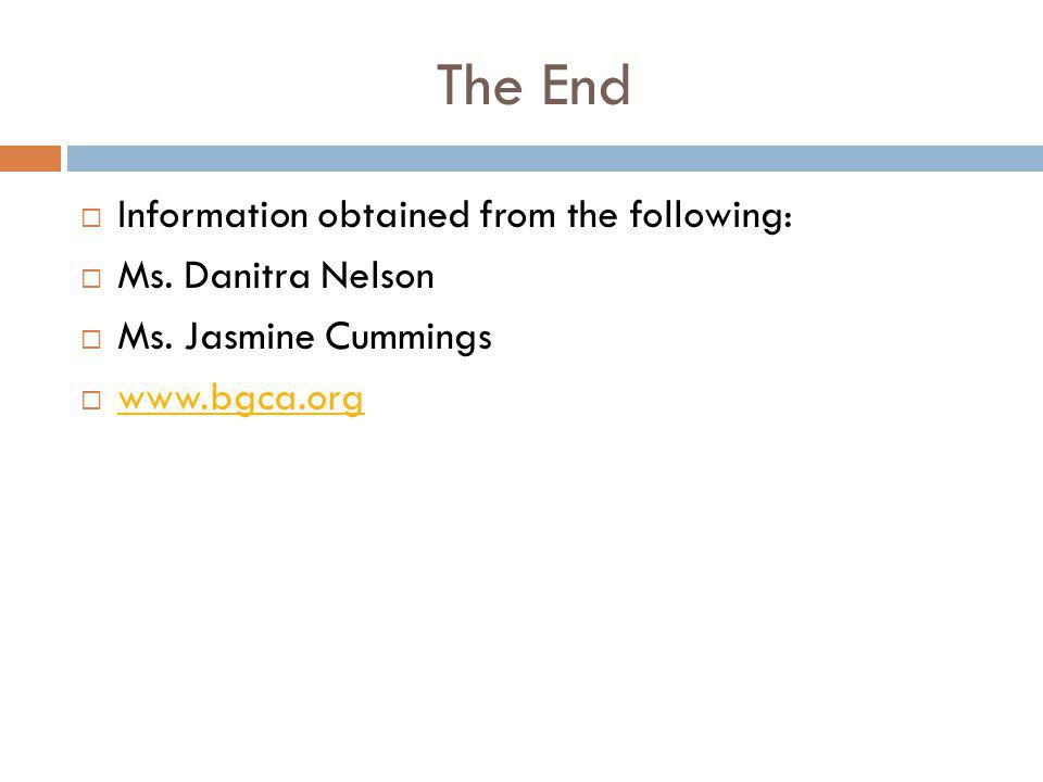 The End  Information obtained from the following:  Ms. Danitra Nelson  Ms. Jasmine Cummings  www.bgca.org www.bgca.org