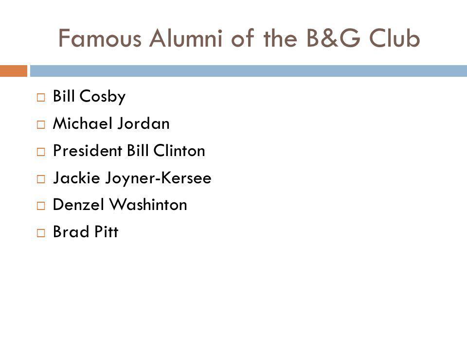 Famous Alumni of the B&G Club  Bill Cosby  Michael Jordan  President Bill Clinton  Jackie Joyner-Kersee  Denzel Washinton  Brad Pitt