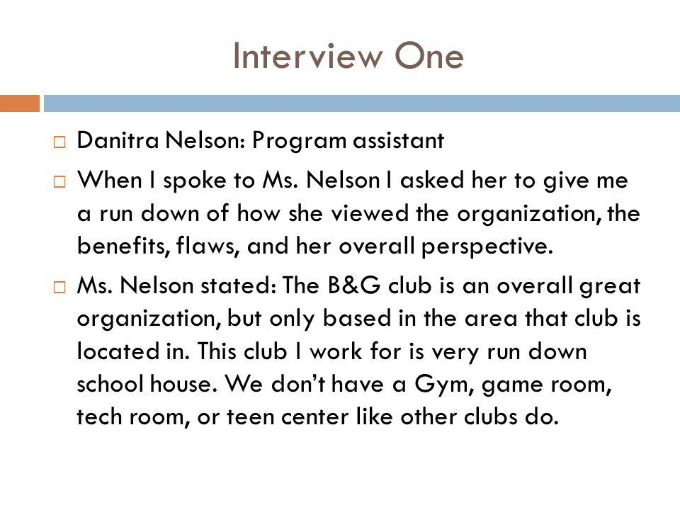 Interview One  Danitra Nelson: Program assistant  When I spoke to Ms. Nelson I asked her to give me a run down of how she viewed the organization, t