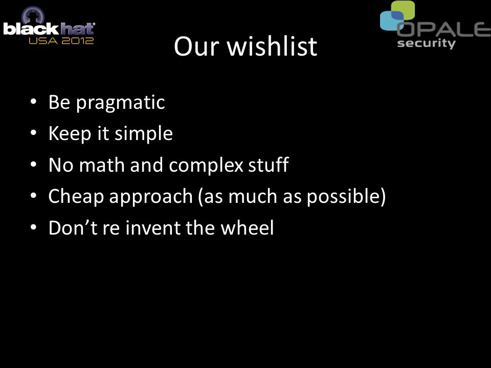 Our wishlist Be pragmatic Keep it simple No math and complex stuff Cheap approach (as much as possible) Don't re invent the wheel