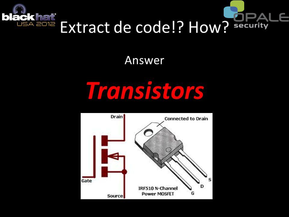 Extract de code!? How? Answer Transistors