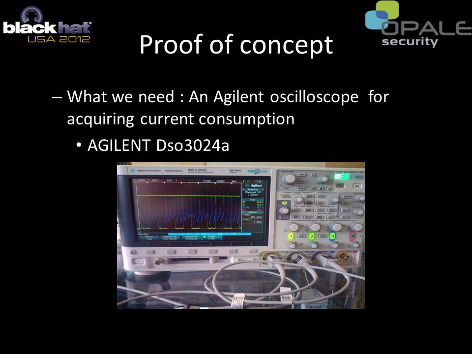 Proof of concept – What we need : An Agilent oscilloscope for acquiring current consumption AGILENT Dso3024a