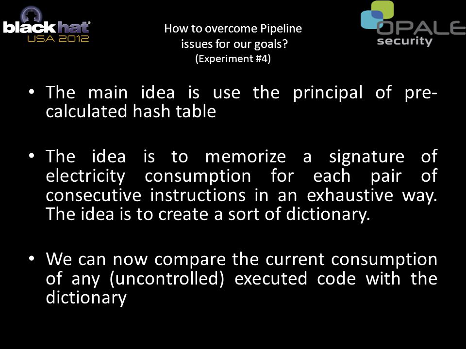 The main idea is use the principal of pre- calculated hash table The idea is to memorize a signature of electricity consumption for each pair of consecutive instructions in an exhaustive way.