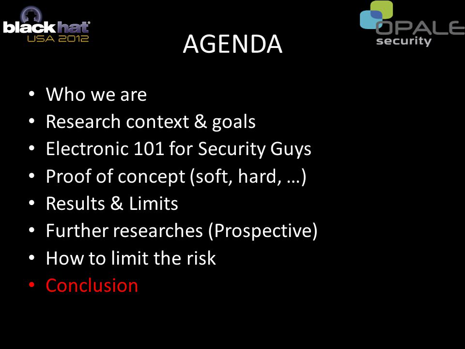 AGENDA Who we are Research context & goals Electronic 101 for Security Guys Proof of concept (soft, hard, …) Results & Limits Further researches (Prospective) How to limit the risk Conclusion