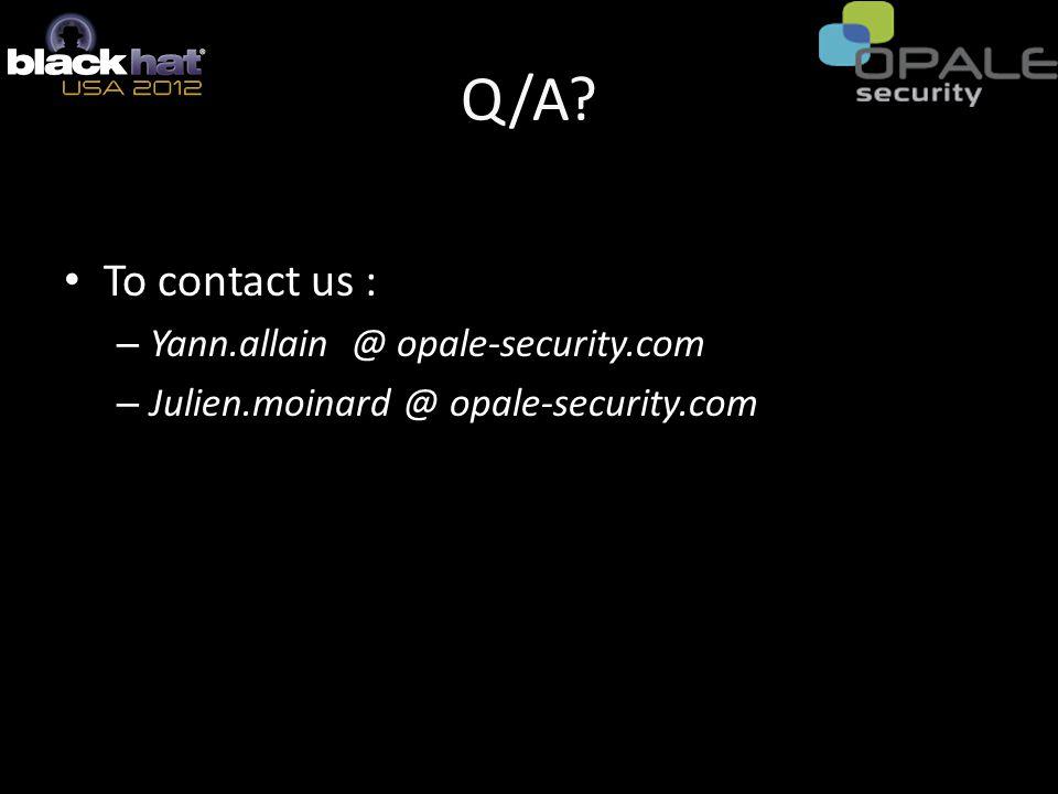Q/A? To contact us : – Yann.allain @ opale-security.com – Julien.moinard @ opale-security.com