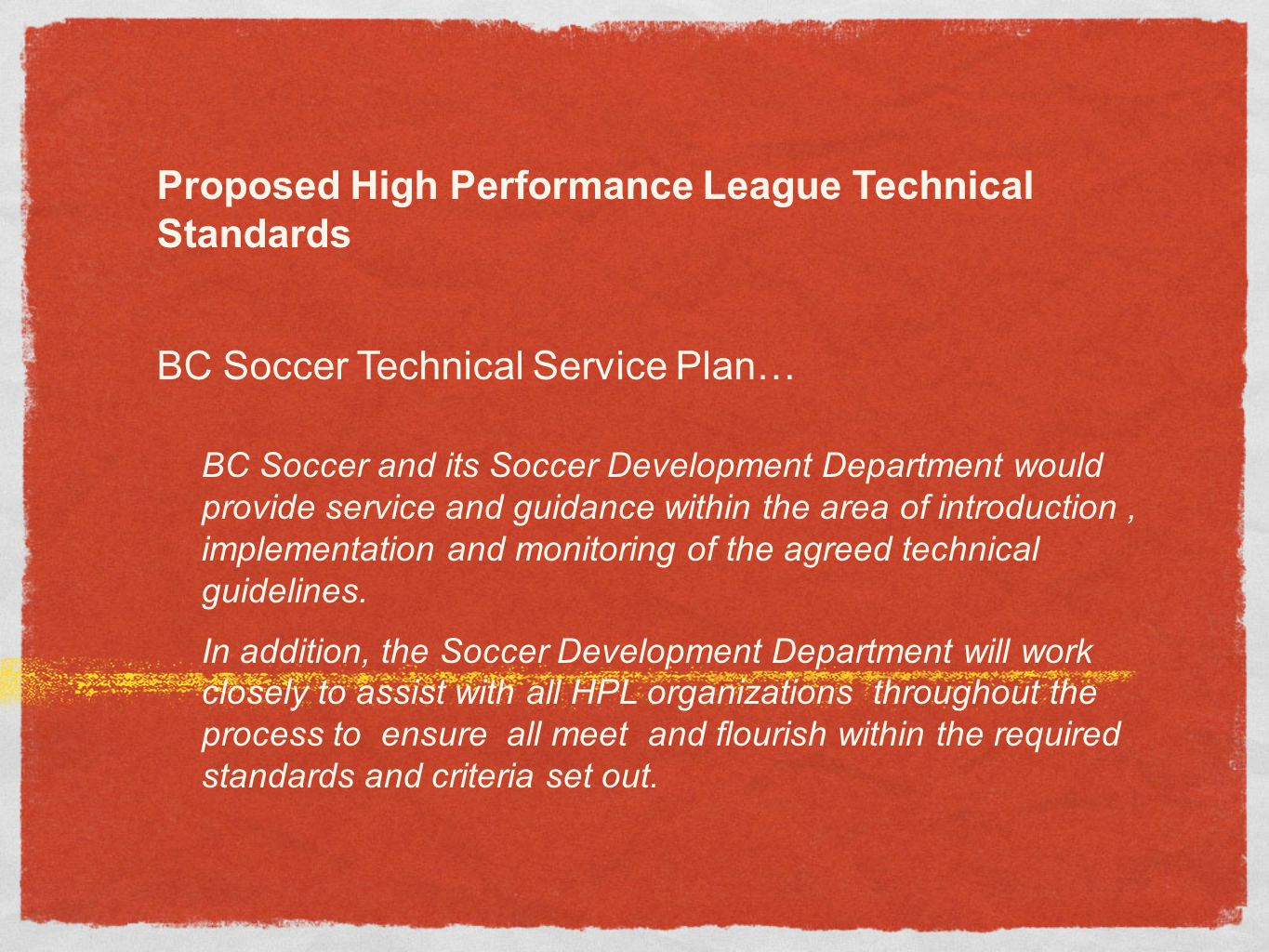 Proposed High Performance League Technical Standards BC Soccer Technical Service Plan… BC Soccer and its Soccer Development Department would provide s