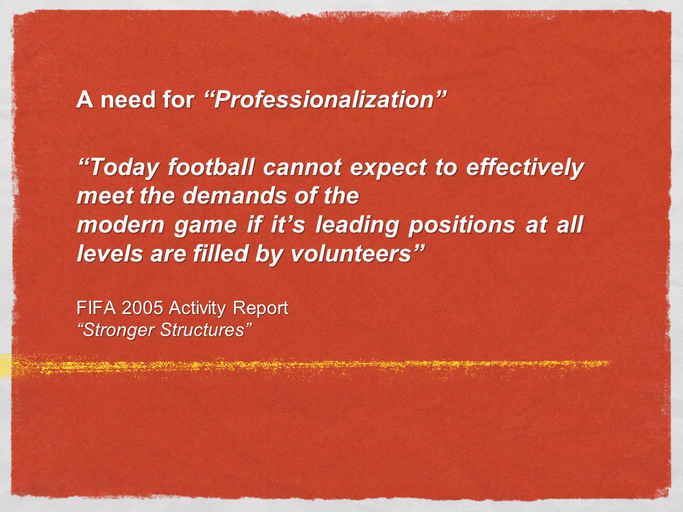 "A need for ""Professionalization"" ""Today football cannot expect to effectively meet the demands of the modern game if it's leading positions at all lev"