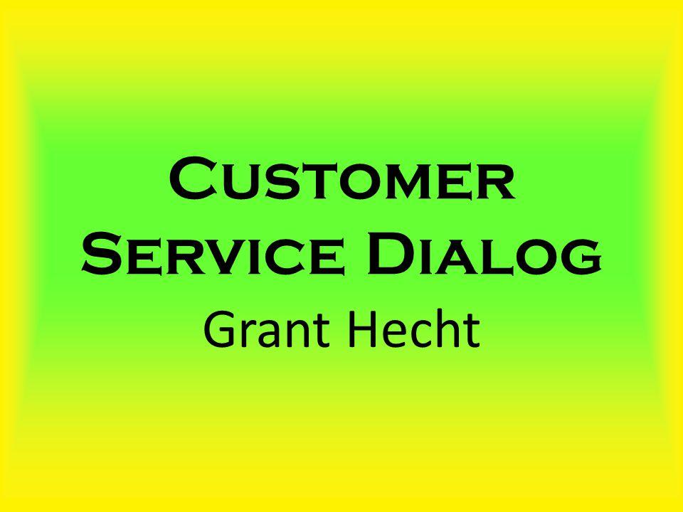 Customer Service Dialog Grant Hecht