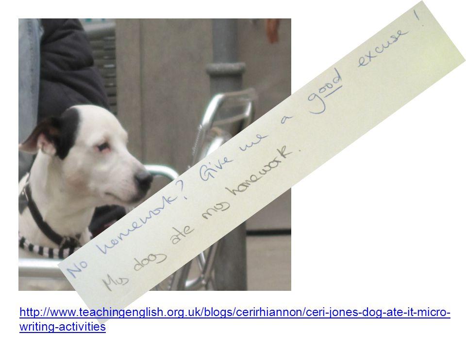http://www.teachingenglish.org.uk/blogs/cerirhiannon/ceri-jones-dog-ate-it-micro- writing-activities