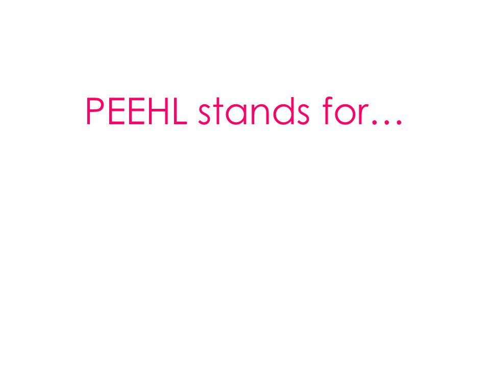 PEEHL stands for…