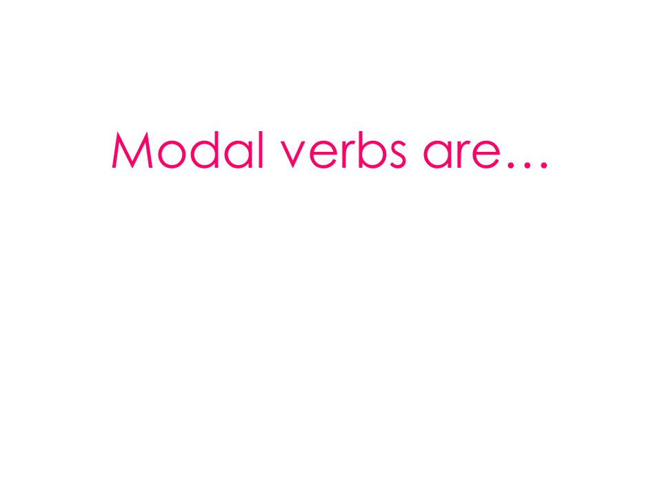 Modal verbs are…