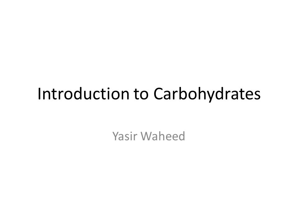 Introduction to Carbohydrates Yasir Waheed