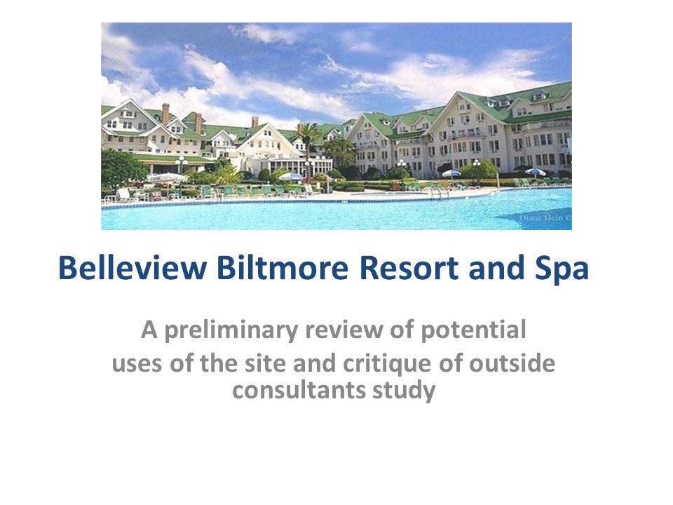 Belleview Biltmore Resort and Spa A preliminary review of potential uses of the site and critique of outside consultants study