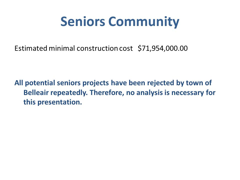 Seniors Community Estimated minimal construction cost $71,954,000.00 All potential seniors projects have been rejected by town of Belleair repeatedly.