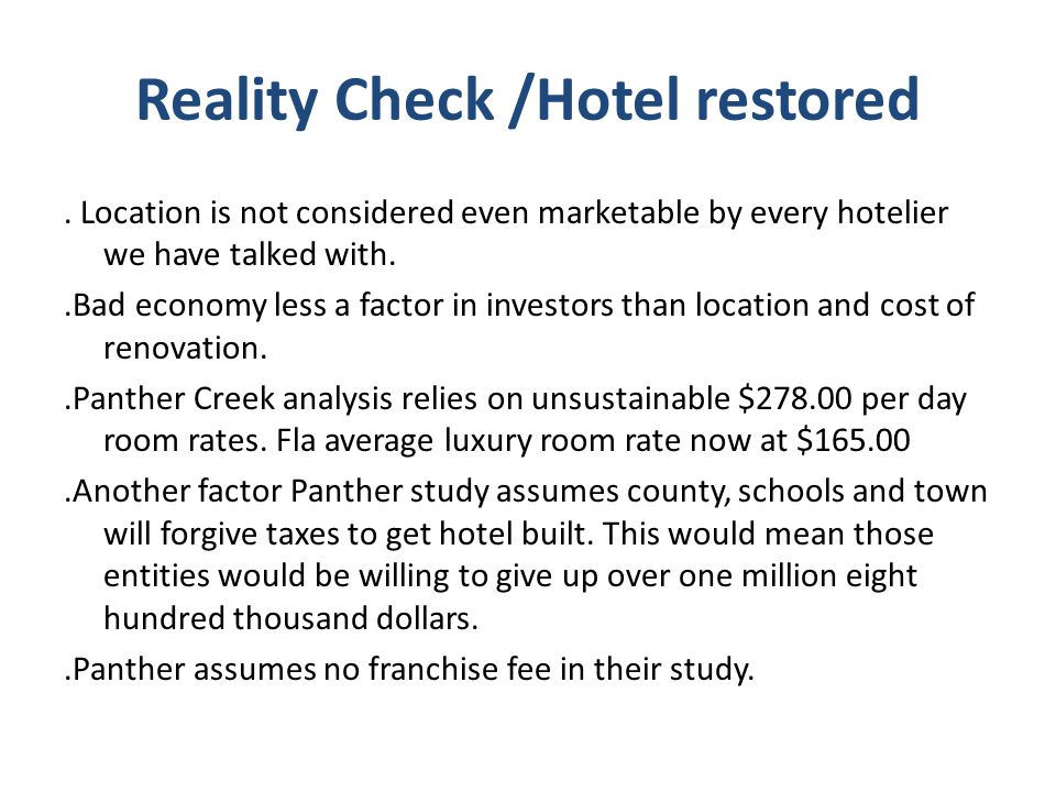 Reality Check /Hotel restored. Location is not considered even marketable by every hotelier we have talked with..Bad economy less a factor in investor