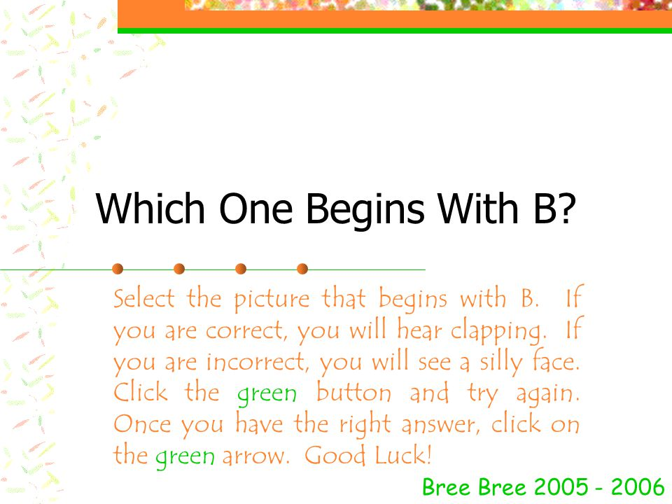 Which One Begins With B.Bree Bree 2005 - 2006 Select the picture that begins with B.