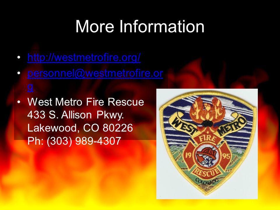 More Information http://westmetrofire.org/ personnel@westmetrofire.or gpersonnel@westmetrofire.or g West Metro Fire Rescue 433 S. Allison Pkwy. Lakewo
