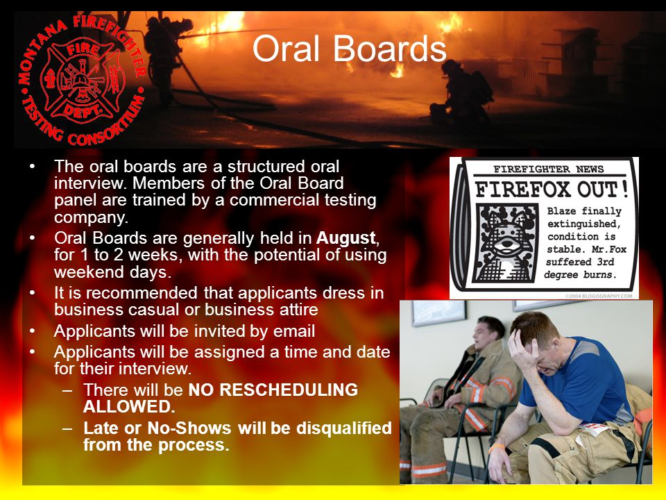 Oral Boards The oral boards are a structured oral interview. Members of the Oral Board panel are trained by a commercial testing company. Oral Boards