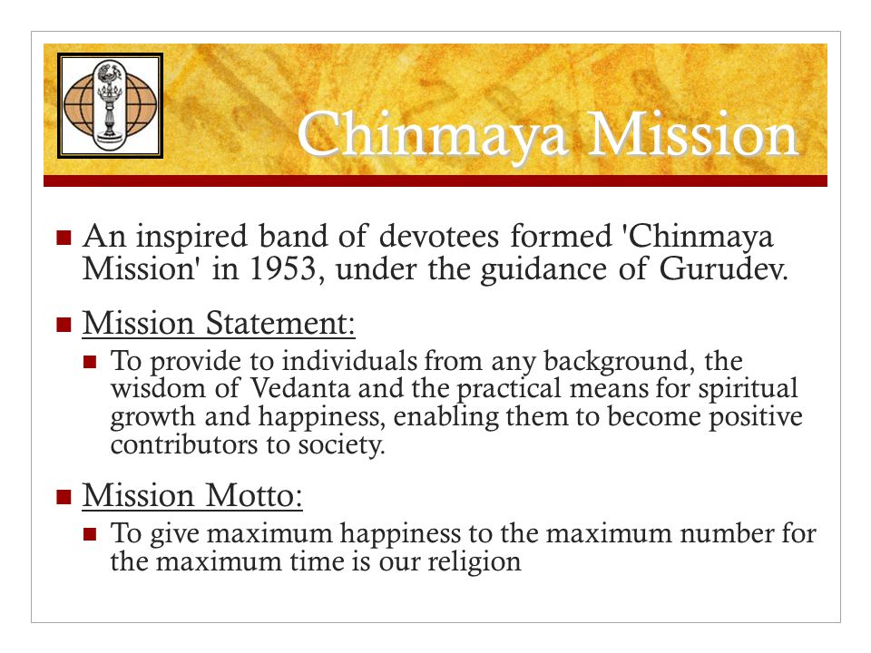 Chinmaya Mission An inspired band of devotees formed Chinmaya Mission in 1953, under the guidance of Gurudev.