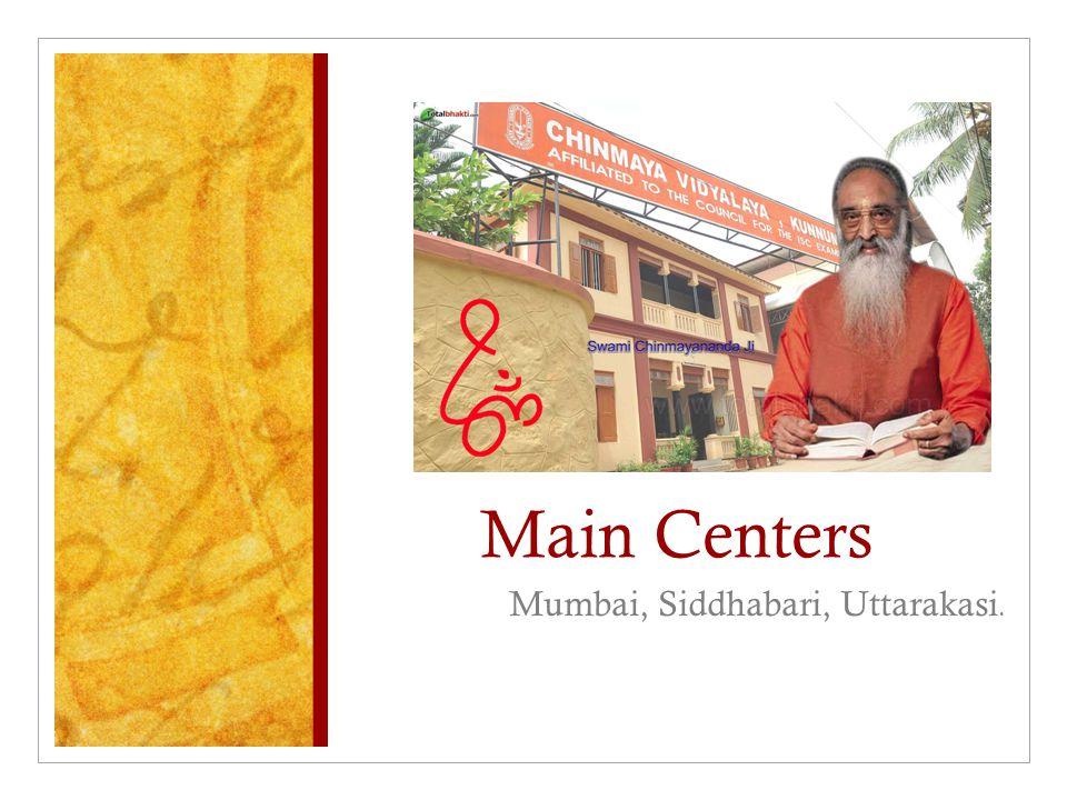 Main Centers Mumbai, Siddhabari, Uttarakasi.