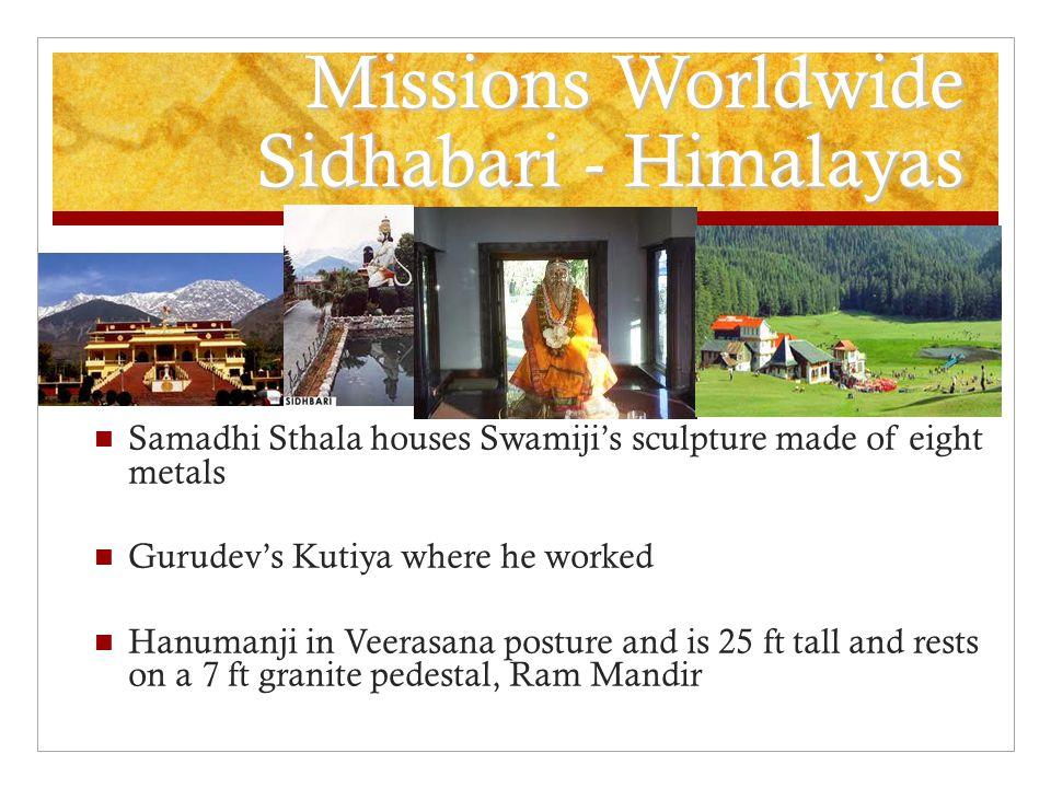 Missions Worldwide Sidhabari - Himalayas Samadhi Sthala houses Swamiji's sculpture made of eight metals Gurudev's Kutiya where he worked Hanumanji in Veerasana posture and is 25 ft tall and rests on a 7 ft granite pedestal, Ram Mandir
