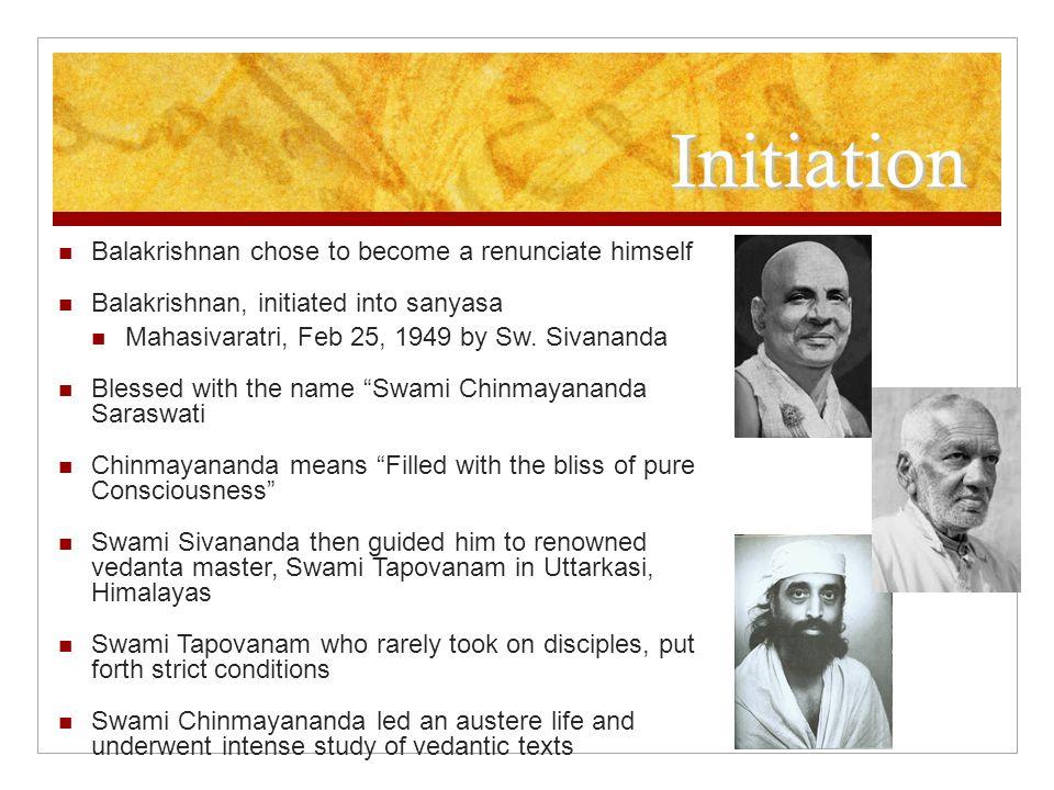 Initiation Balakrishnan chose to become a renunciate himself Balakrishnan, initiated into sanyasa Mahasivaratri, Feb 25, 1949 by Sw.