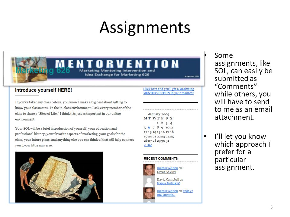 "Assignments Some assignments, like SOL, can easily be submitted as ""Comments"" while others, you will have to send to me as an email attachment. I'll l"