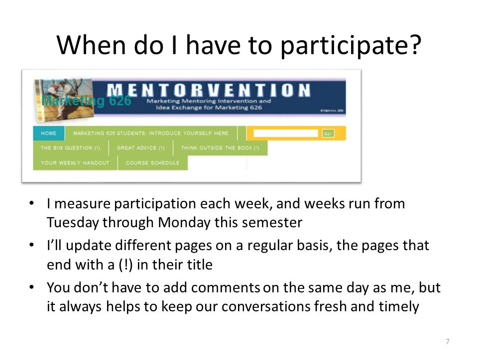 When do I have to participate? I measure participation each week, and weeks run from Tuesday through Monday this semester I'll update different pages