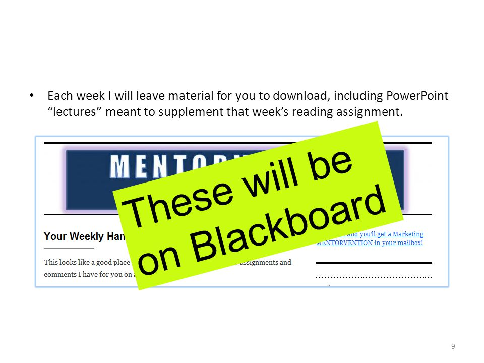 "Each week I will leave material for you to download, including PowerPoint ""lectures"" meant to supplement that week's reading assignment. 9 These will"