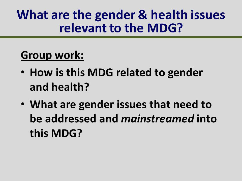 Group work: How is this MDG related to gender and health.