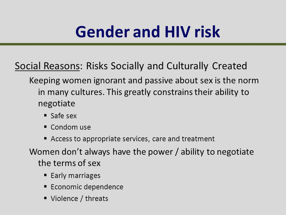 Social Reasons: Risks Socially and Culturally Created Keeping women ignorant and passive about sex is the norm in many cultures.